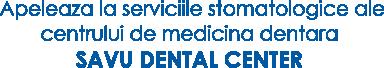 Apeleaza la serviciile stomatologice Savu Dental Center